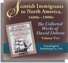 Scottish Immigrants to North America, 1600s-1800s. The Collected Works of David Dobson. Volume Two